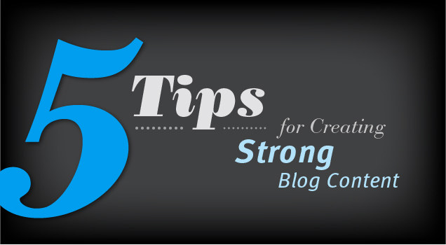 """Graphic reads """"5 Tips for Creating Strong Blog Content"""""""