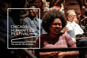 Chicago Humanities Festival   Celebrate the social life of ideas