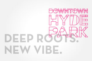 Downtown Hyde Park   Deep Roots. New Vibe.